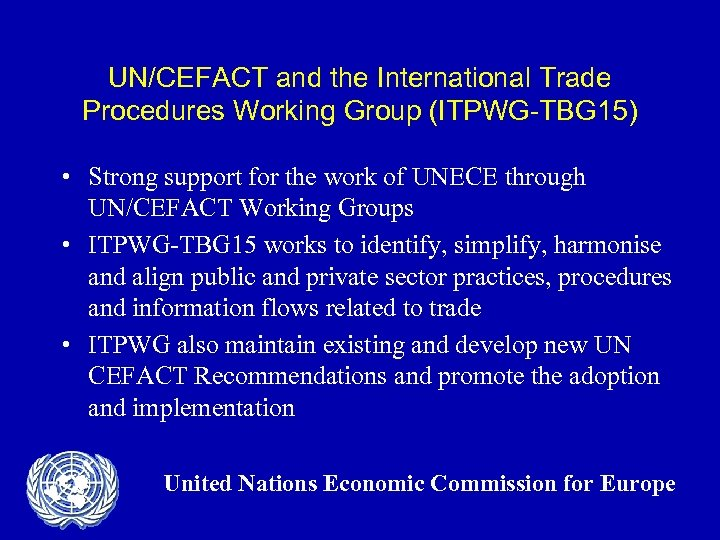 UN/CEFACT and the International Trade Procedures Working Group (ITPWG-TBG 15) • Strong support for