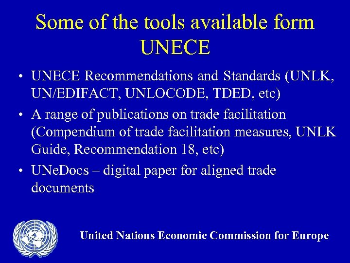 Some of the tools available form UNECE • UNECE Recommendations and Standards (UNLK, UN/EDIFACT,