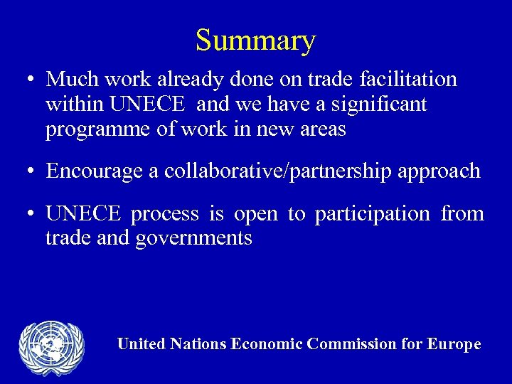 Summary • Much work already done on trade facilitation within UNECE and we have