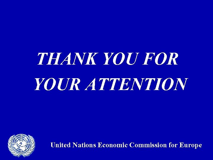 THANK YOU FOR YOUR ATTENTION United Nations Economic Commission for Europe