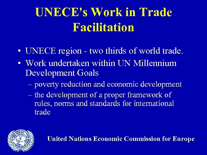 UNECE's Work in Trade Facilitation • UNECE region - two thirds of world trade.