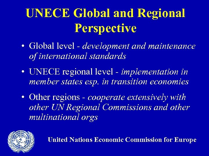 UNECE Global and Regional Perspective • Global level - development and maintenance of international