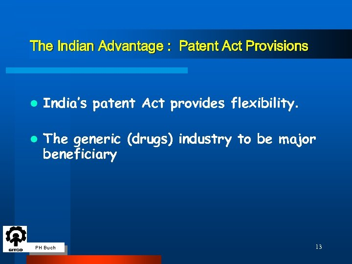 The Indian Advantage : Patent Act Provisions l India's patent Act provides flexibility. l