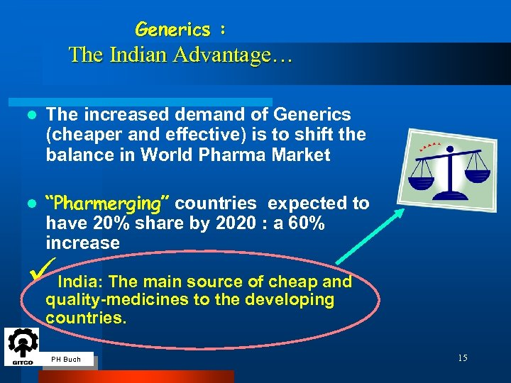 Generics : The Indian Advantage… l The increased demand of Generics (cheaper and effective)