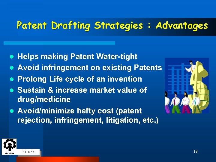 Patent Drafting Strategies : Advantages l l l Helps making Patent Water-tight Avoid infringement