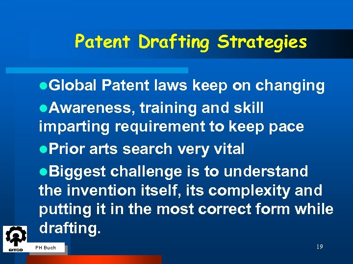 Patent Drafting Strategies l. Global Patent laws keep on changing l. Awareness, training and