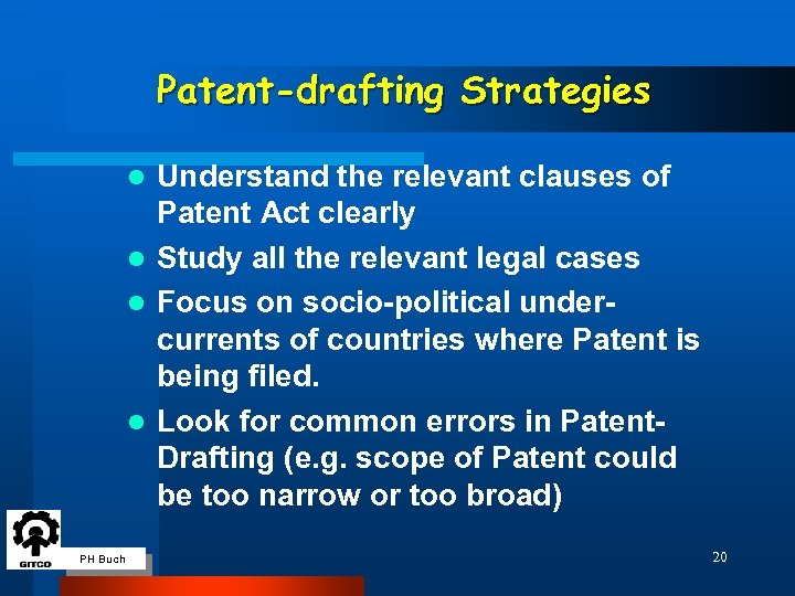 Patent-drafting Strategies Understand the relevant clauses of Patent Act clearly l Study all the