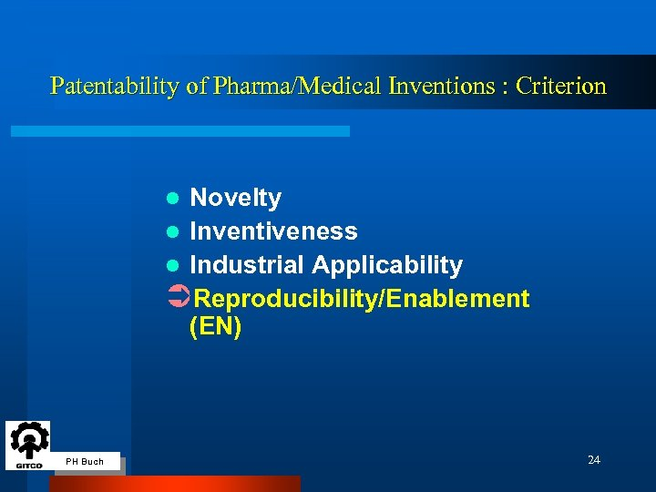 Patentability of Pharma/Medical Inventions : Criterion Novelty l Inventiveness l Industrial Applicability ÜReproducibility/Enablement (EN)