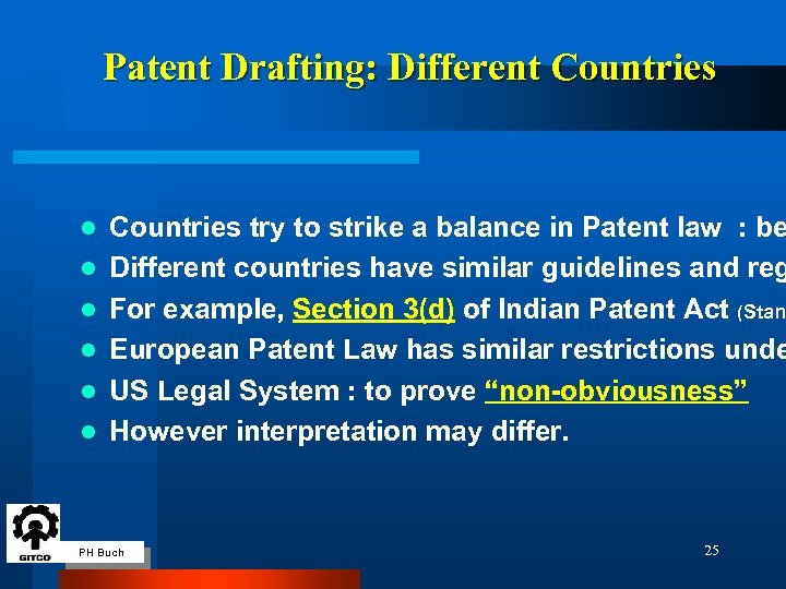 Patent Drafting: Different Countries l l l Countries try to strike a balance in