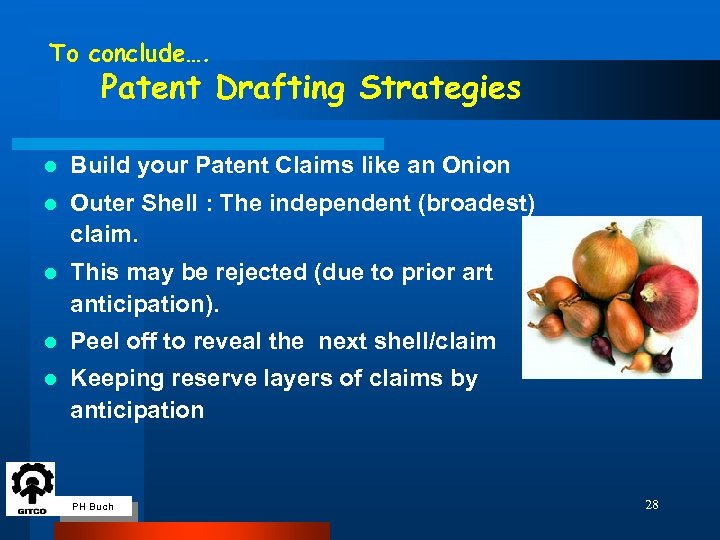 To conclude…. Patent Drafting Strategies l Build your Patent Claims like an Onion l