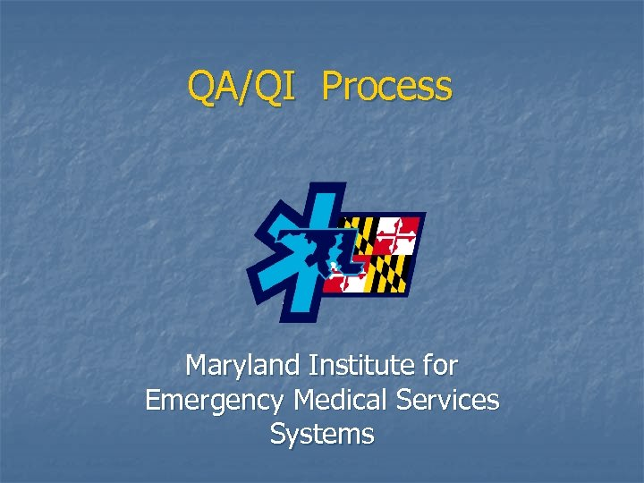 QA/QI Process Maryland Institute for Emergency Medical Services Systems