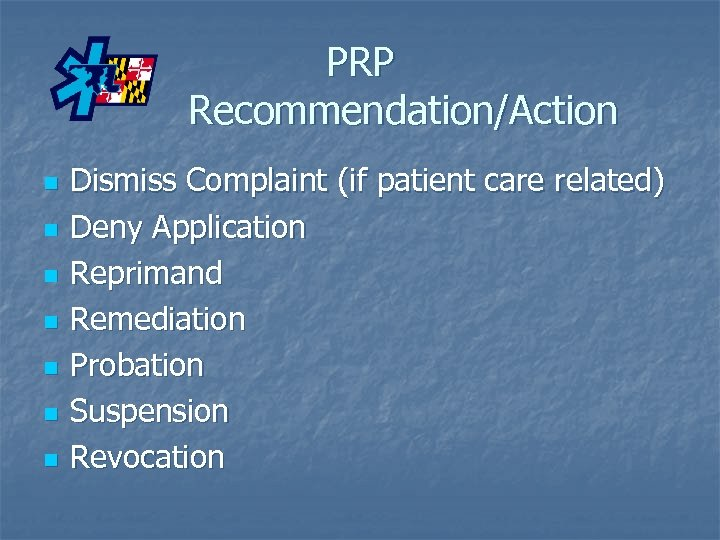PRP Recommendation/Action n n n Dismiss Complaint (if patient care related) Deny Application Reprimand