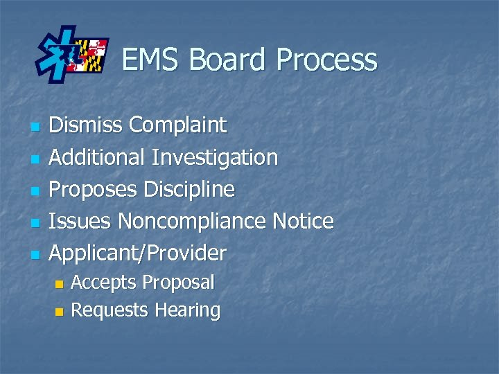 EMS Board Process n n n Dismiss Complaint Additional Investigation Proposes Discipline Issues Noncompliance