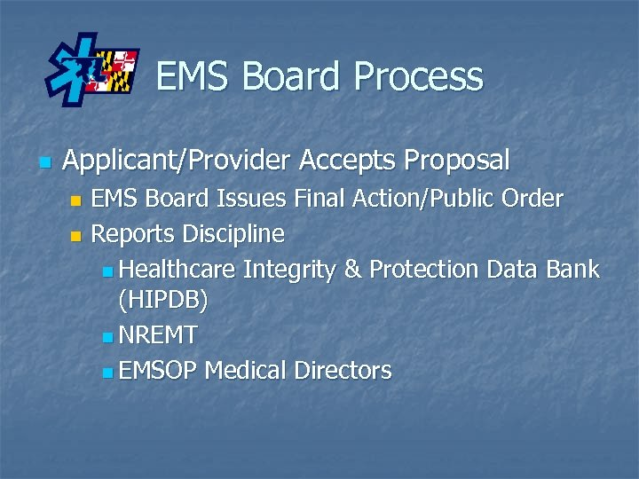 EMS Board Process n Applicant/Provider Accepts Proposal EMS Board Issues Final Action/Public Order n