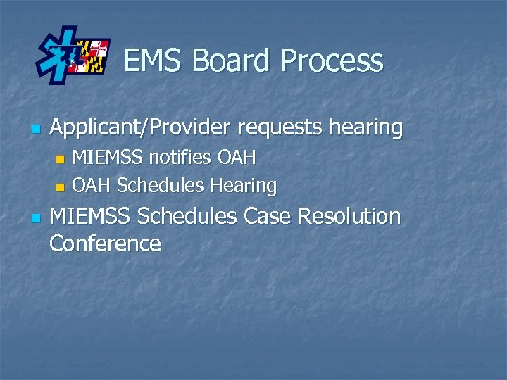 EMS Board Process n Applicant/Provider requests hearing MIEMSS notifies OAH n OAH Schedules Hearing