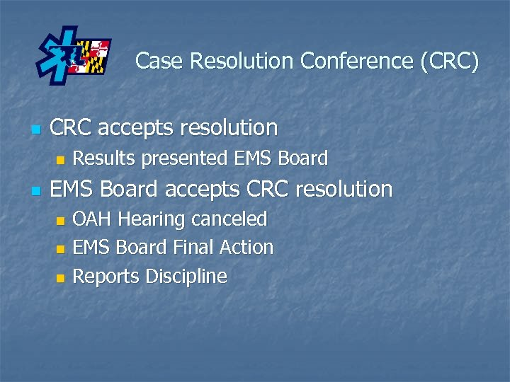 Case Resolution Conference (CRC) n CRC accepts resolution n n Results presented EMS Board