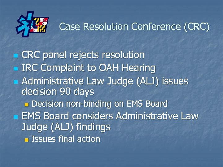 Case Resolution Conference (CRC) n n n CRC panel rejects resolution IRC Complaint to