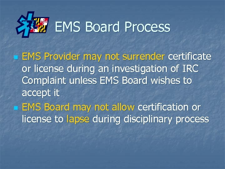EMS Board Process n n EMS Provider may not surrender certificate or license during