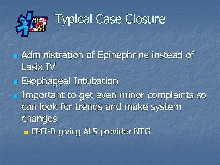 Typical Case Closure n n n Administration of Epinephrine instead of Lasix IV Esophageal