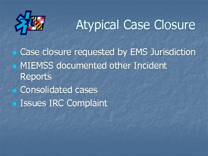 Atypical Case Closure n n Case closure requested by EMS Jurisdiction MIEMSS documented other