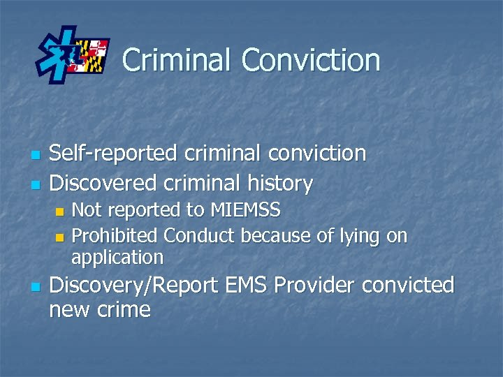 Criminal Conviction n n Self-reported criminal conviction Discovered criminal history Not reported to MIEMSS