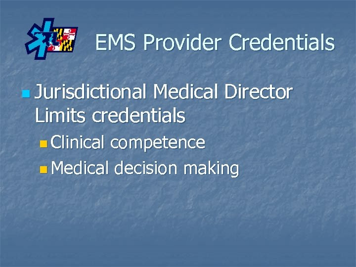 EMS Provider Credentials n Jurisdictional Medical Director Limits credentials n Clinical competence n Medical