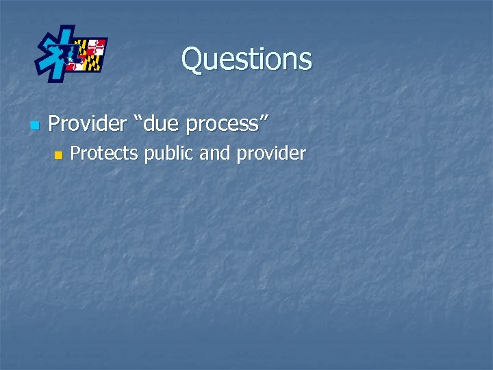 """Questions n Provider """"due process"""" n Protects public and provider"""