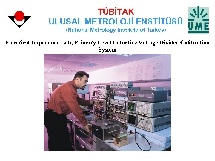 TÜBİTAK ULUSAL METROLOJİ ENSTİTÜSÜ (National Metrology Institute of Turkey) Electrical Impedance Lab, Primary Level