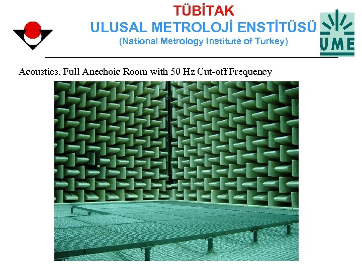 TÜBİTAK ULUSAL METROLOJİ ENSTİTÜSÜ (National Metrology Institute of Turkey) Acoustics, Full Anechoic Room with
