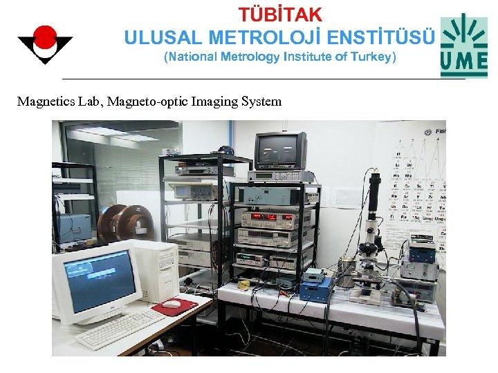 TÜBİTAK ULUSAL METROLOJİ ENSTİTÜSÜ (National Metrology Institute of Turkey) Magnetics Lab, Magneto-optic Imaging System