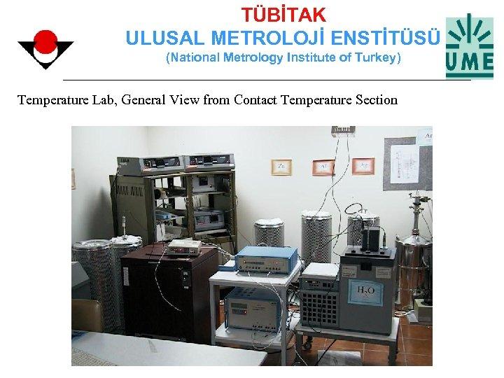 TÜBİTAK ULUSAL METROLOJİ ENSTİTÜSÜ (National Metrology Institute of Turkey) Temperature Lab, General View from