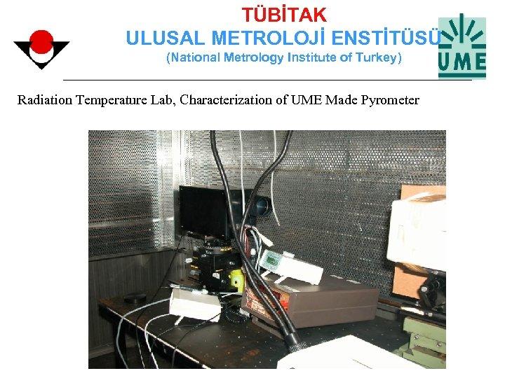 TÜBİTAK ULUSAL METROLOJİ ENSTİTÜSÜ (National Metrology Institute of Turkey) Radiation Temperature Lab, Characterization of