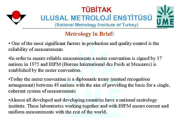 TÜBİTAK ULUSAL METROLOJİ ENSTİTÜSÜ (National Metrology Institute of Turkey) Metrology in Brief: • One