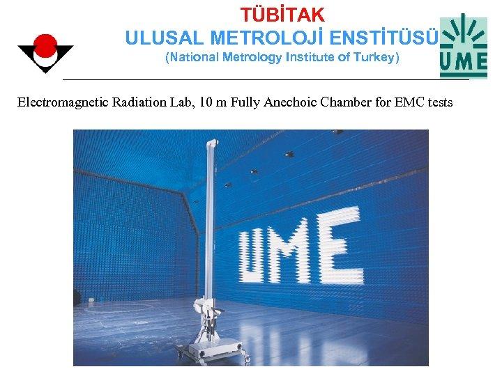 TÜBİTAK ULUSAL METROLOJİ ENSTİTÜSÜ (National Metrology Institute of Turkey) Electromagnetic Radiation Lab, 10 m