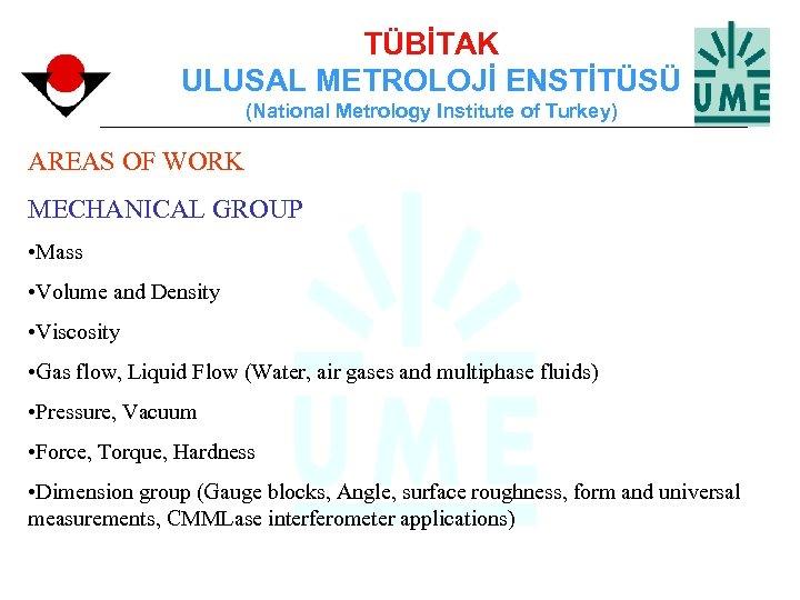 TÜBİTAK ULUSAL METROLOJİ ENSTİTÜSÜ (National Metrology Institute of Turkey) AREAS OF WORK MECHANICAL GROUP