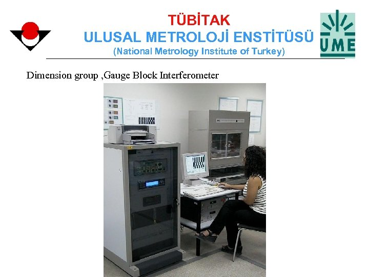 TÜBİTAK ULUSAL METROLOJİ ENSTİTÜSÜ (National Metrology Institute of Turkey) Dimension group , Gauge Block