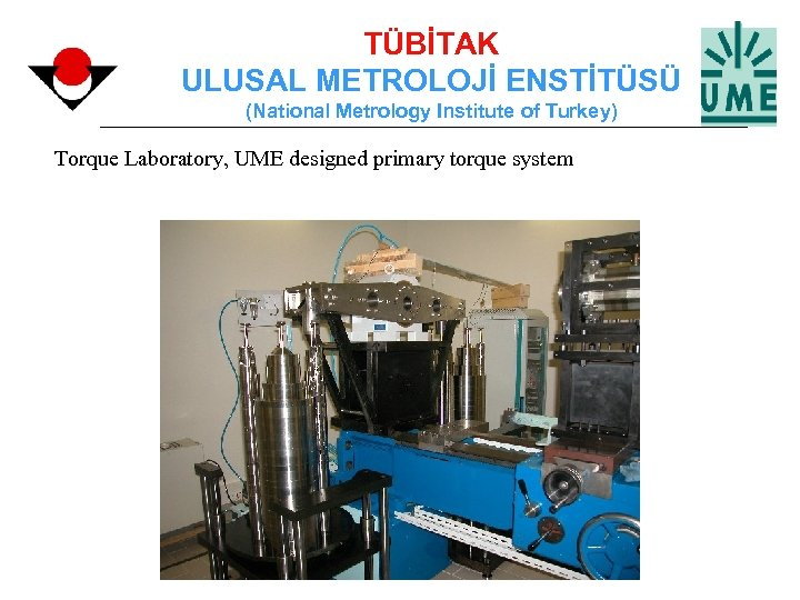 TÜBİTAK ULUSAL METROLOJİ ENSTİTÜSÜ (National Metrology Institute of Turkey) Torque Laboratory, UME designed primary