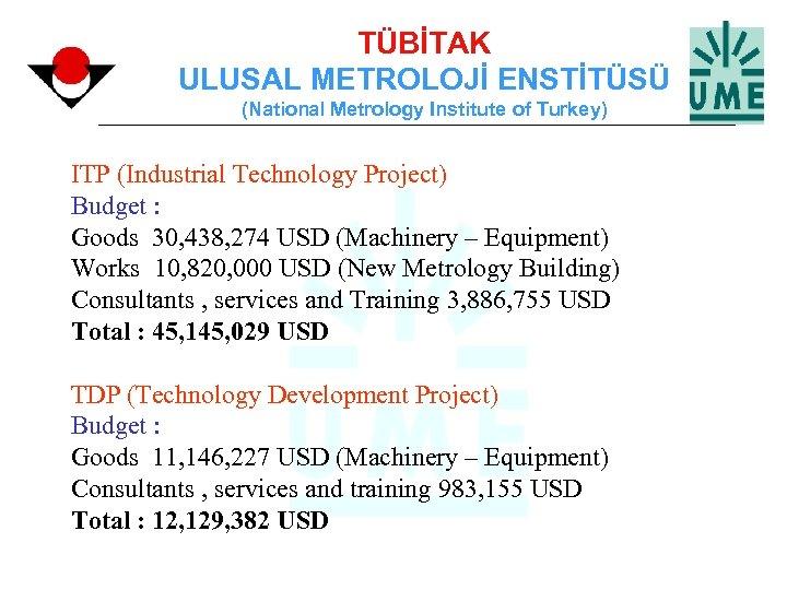 TÜBİTAK ULUSAL METROLOJİ ENSTİTÜSÜ (National Metrology Institute of Turkey) ITP (Industrial Technology Project) Budget