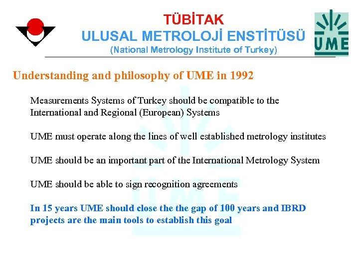 TÜBİTAK ULUSAL METROLOJİ ENSTİTÜSÜ (National Metrology Institute of Turkey) Understanding and philosophy of UME