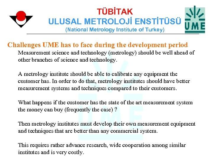 TÜBİTAK ULUSAL METROLOJİ ENSTİTÜSÜ (National Metrology Institute of Turkey) Challenges UME has to face