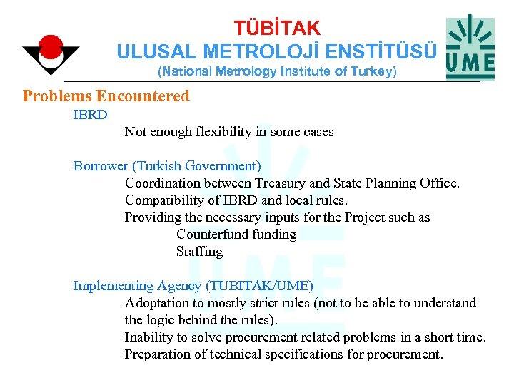 TÜBİTAK ULUSAL METROLOJİ ENSTİTÜSÜ (National Metrology Institute of Turkey) Problems Encountered IBRD Not enough