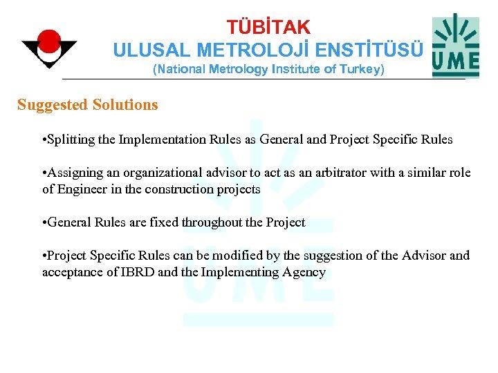 TÜBİTAK ULUSAL METROLOJİ ENSTİTÜSÜ (National Metrology Institute of Turkey) Suggested Solutions • Splitting the