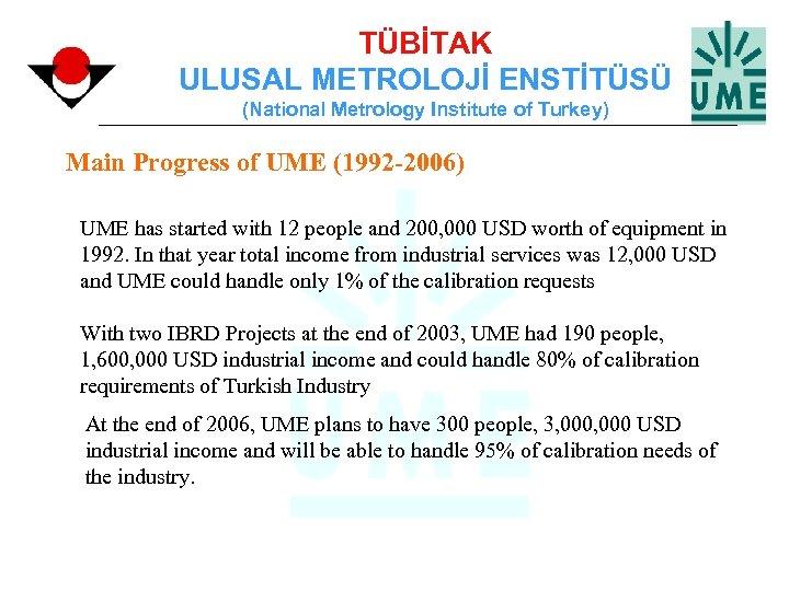 TÜBİTAK ULUSAL METROLOJİ ENSTİTÜSÜ (National Metrology Institute of Turkey) Main Progress of UME (1992