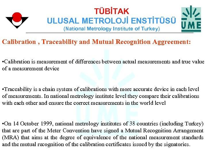 TÜBİTAK ULUSAL METROLOJİ ENSTİTÜSÜ (National Metrology Institute of Turkey) Calibration , Traceability and Mutual