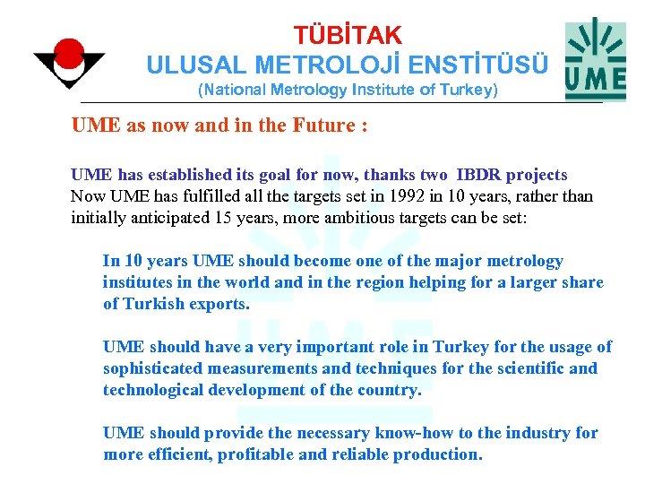 TÜBİTAK ULUSAL METROLOJİ ENSTİTÜSÜ (National Metrology Institute of Turkey) UME as now and in