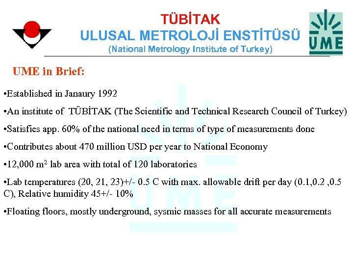 TÜBİTAK ULUSAL METROLOJİ ENSTİTÜSÜ (National Metrology Institute of Turkey) UME in Brief: • Established