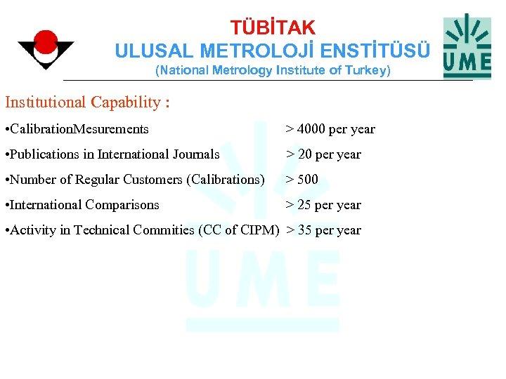 TÜBİTAK ULUSAL METROLOJİ ENSTİTÜSÜ (National Metrology Institute of Turkey) Institutional Capability : • Calibration.