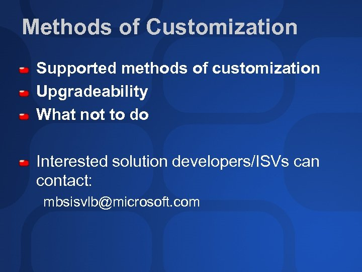 Methods of Customization Supported methods of customization Upgradeability What not to do Interested solution