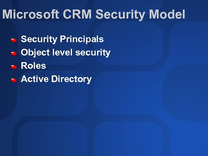 Microsoft CRM Security Model Security Principals Object level security Roles Active Directory