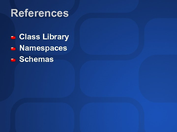 References Class Library Namespaces Schemas